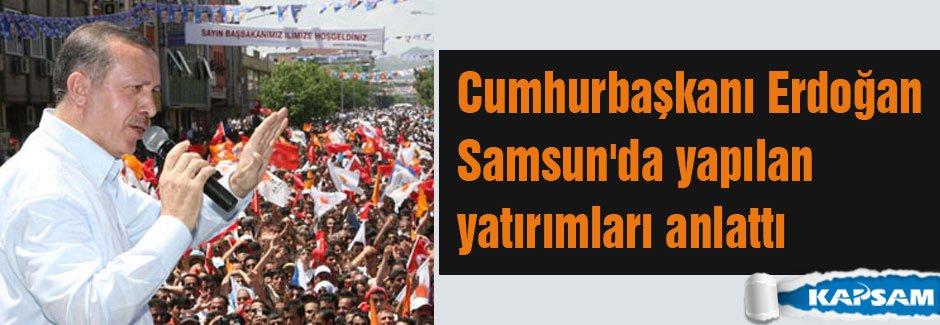 Erdoğan Samsun'da yapılan yatırımları anlattı