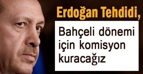 Erdoğan Tehdidi: Bahçeli Dönemi İçin Komüsyon Kuracağız