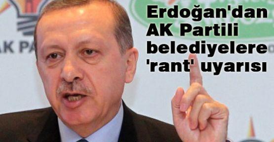 Erdoğan'dan  'rant' uyarısı
