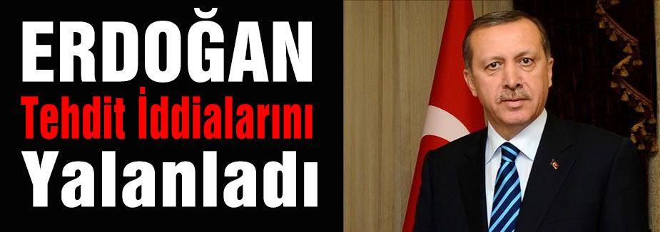 Erdoğan'dan Tehdit İddialarına Yalanlama