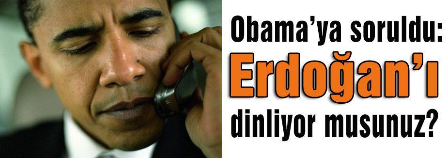 Erdoğan'ı dinliyor musunuz?