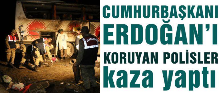 Erdoğan'ı Koruyan Polisler kaza yaptı