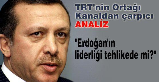 ''Erdoğan'ın liderliği tehlikede mi?''
