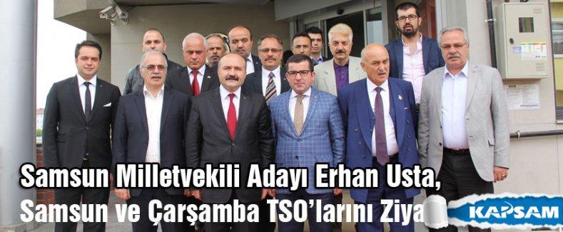 Erhan Usta, Samsun ve Çarşamba TSO'larını Ziyaret Etti