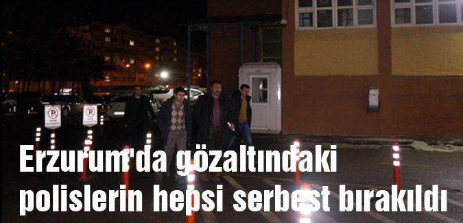 Erzurum'da gözaltına alınan polisler serbest bırakıldı