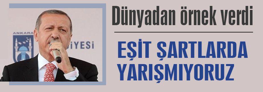 Erdoğan'dan Cevap: 'Eşit şartlarda yarışmıyoruz...'