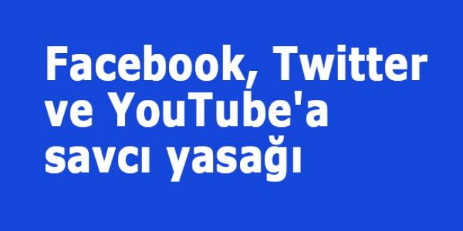 Facebook, Twitter ve YouTube'a savcı yasağı