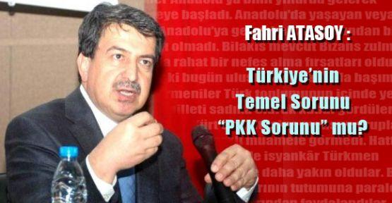 """Fahri ATASOY :Türkiye'nin Temel Sorunu """"PKK Sorunu"""" mu?"""