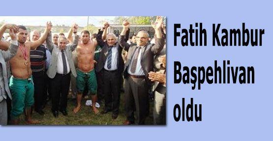 Fatih Kambur başpehlivan oldu
