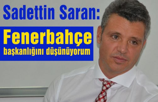 Fenerbahçe başkanlığını düşünüyorum