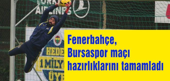 Fenerbahçe, Bursaspor maçı hazırlıklarını tamamladı