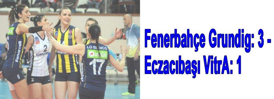 Fenerbahçe Grundig: 3 - Eczacıbaşı VitrA: 1