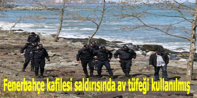 Fenerbahçe kafilesi saldırısında av tüfeği kullanılmış