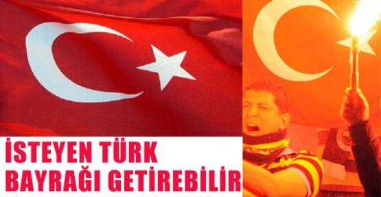 İsteyen Türk Bayrağı Getirebilir