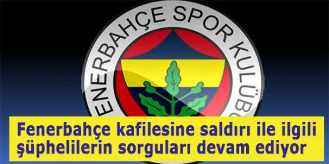 Fenerbahçe'ye yapılan saldırı soruşturmasında son durum
