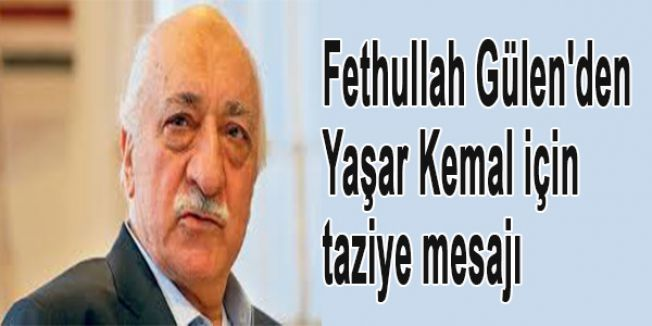 Fethullah Gülen'den Yaşar Kemal için taziye mesajı