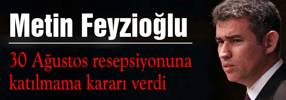 Feyzioğlu, 30 Ağustos resepsiyonuna katılmayacak