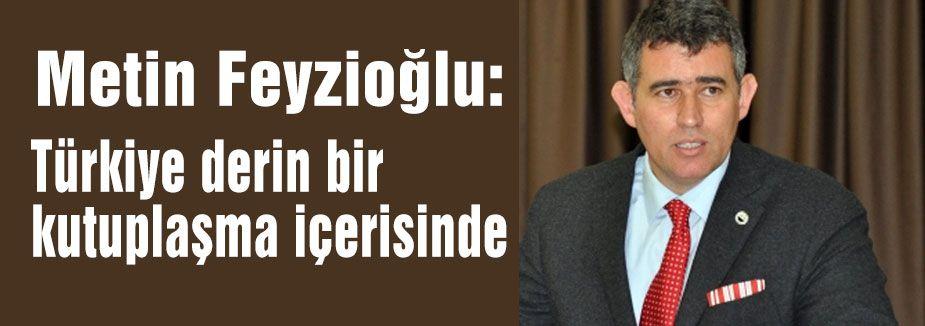 Feyzioğlu: Türkiye derin bir kutuplaşma içerisinde