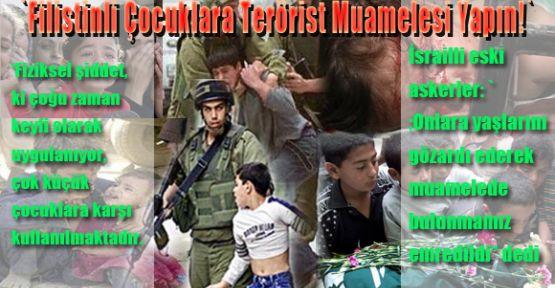 `Filistinli Çocuklara Terörist Muamelesi Yapın!`