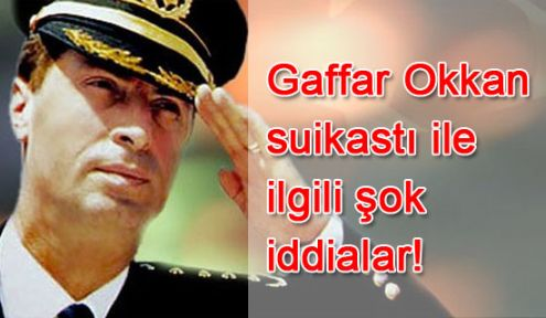 Gaffar Okkan suikastı ile ilgili şok iddialar!
