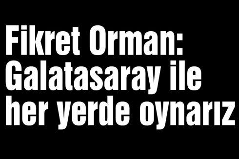 Galatasaray ile her yerde oynarız