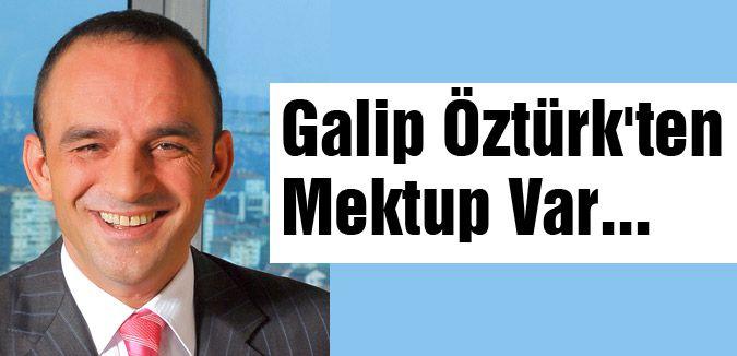 Galip Öztürk'ten Mektup Var...