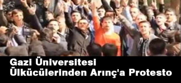 Gazi Üniversitesi Ülkücülerinden Arınç'a Protesto