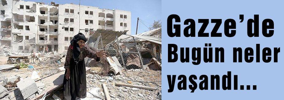 Gazze'de bugün neler yaşandı