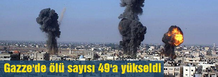 Gazze'de ölü sayısı 49'a yükseldi