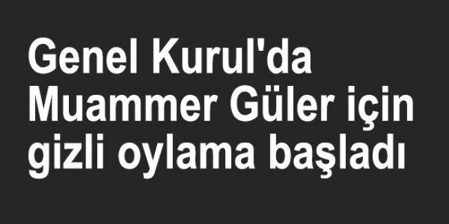 Genel Kurul'da Muammer Güler için gizli oylama başladı