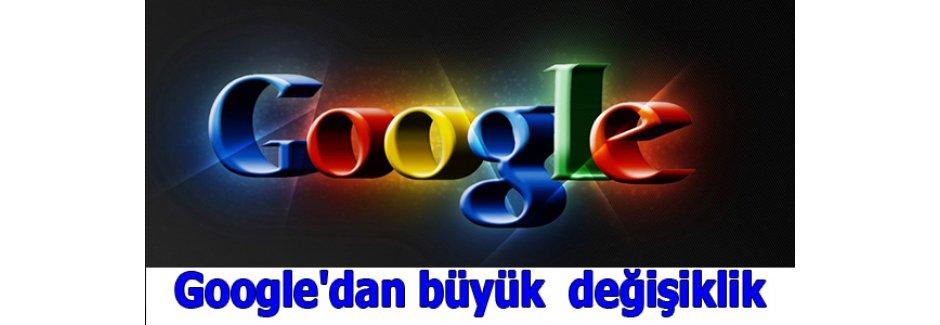Google'dan büyük  değişiklik