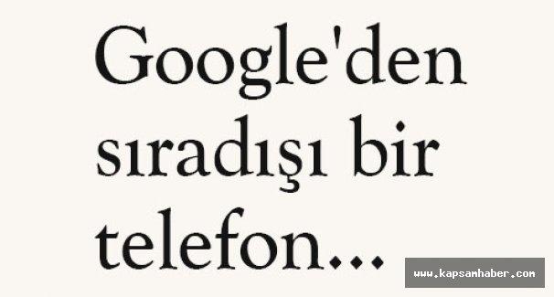 Google'den sıradışı bir telefon...