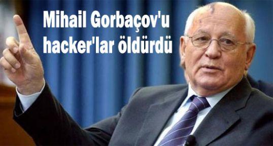 Gorbaçov'u hacker'lar öldürdü
