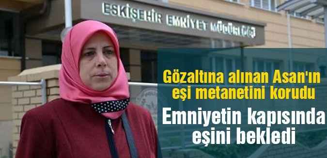 Gözaltına alınan Asan'ın eşi metanetini korudu