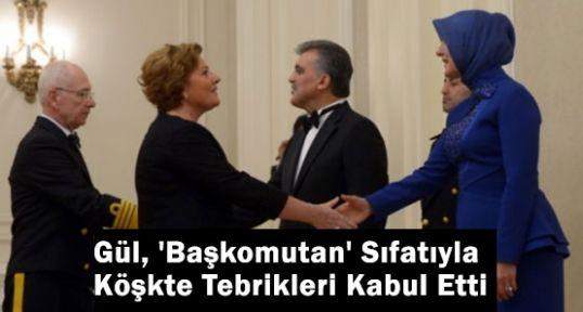 Gül, 'Başkomutan' Sıfatıyla Köşkte Tebrikleri Kabul Etti