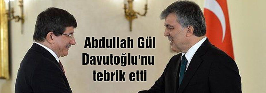 Gül Davutoğlu'nu tebrik etti