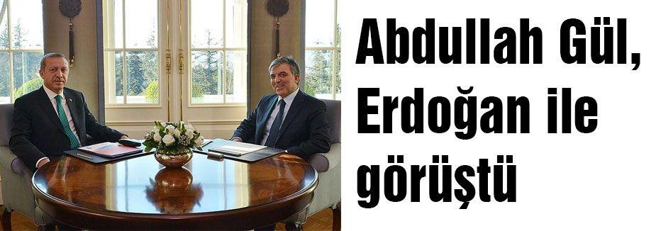 Gül, Erdoğan ile görüştü