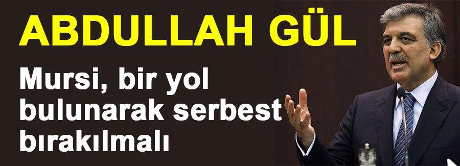 Gül:  Mursi, bir yol bulunarak serbest bırakılmalı