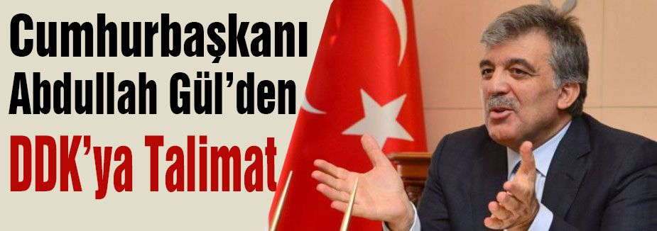 Gül'den DDK'ya Talimat...
