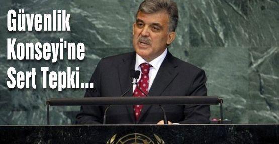 Gül'den Güvenlik Konseyi'ne Sert Tepki...
