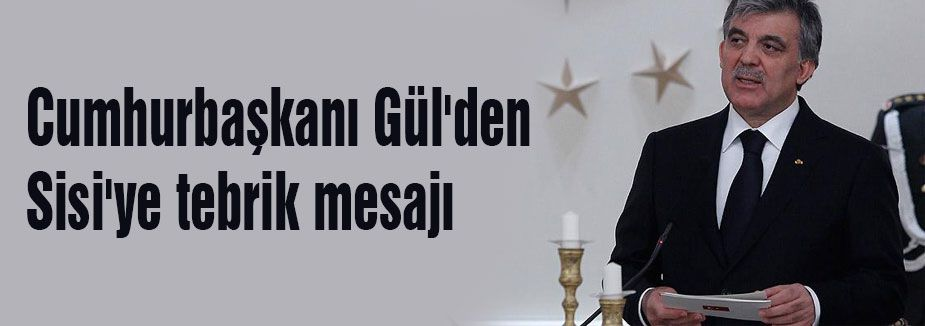 Gül'den Sisi'ye tebrik...