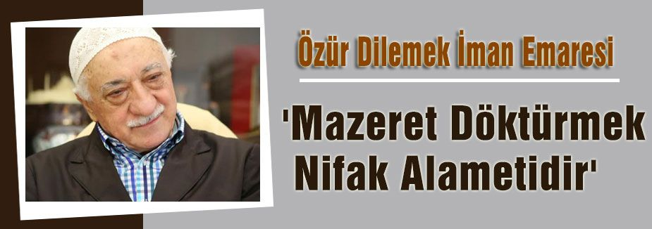 Gülen:'Mazeret Döktürmek Nifak Alametidir'