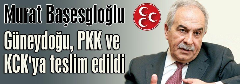 'Güneydoğu, PKK ve KCK'ya teslim edildi'