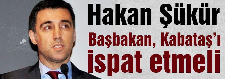 """Hakan Şükür: """"Kabataş'ı ispat etmeli"""""""