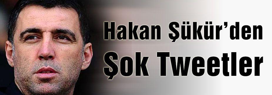 Hakan Şükür'den Şok Tweetler