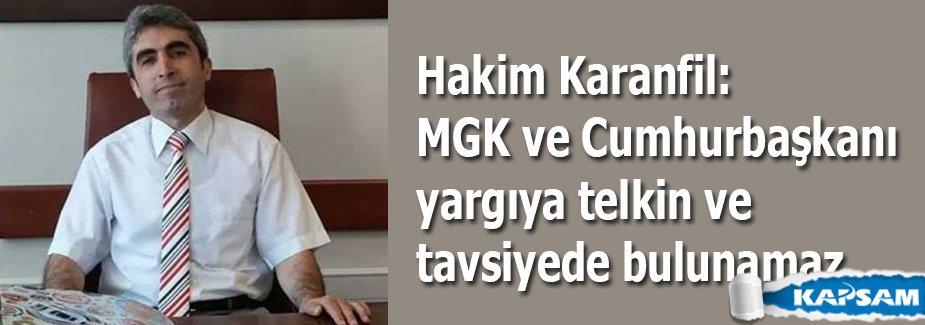 Hakim Karanfil: MGK ve Cumhurbaşkanı yargıya telkin ve tavsiyede bulunamaz