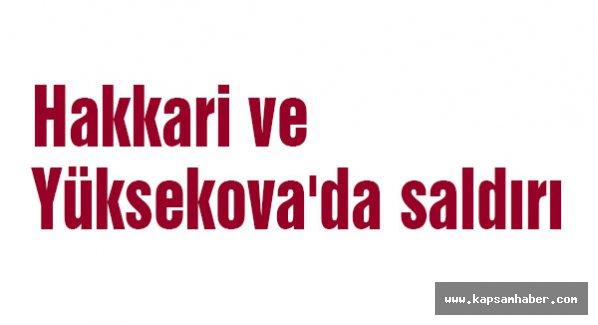Hakkari ve Yüksekova'da saldırı