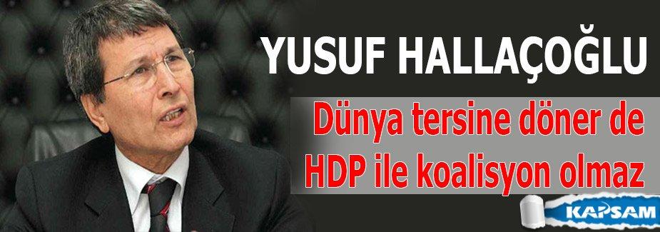 Halaçoğlu: Dünya tersine döner de HDP ile koalisyon olmaz