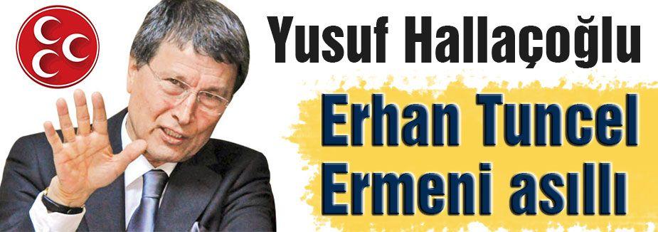 Halaçoğlu: Erhan Tuncel Ermeni asıllı
