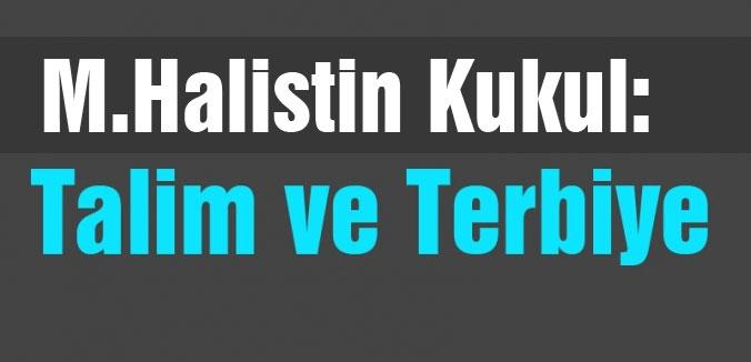 Halistin Kukul: Talim ve Terbiye